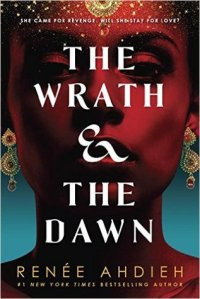 Cover of Renee Ahdieh's The Wrath and the Dawn